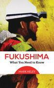 Fukushima: What You Need to Know