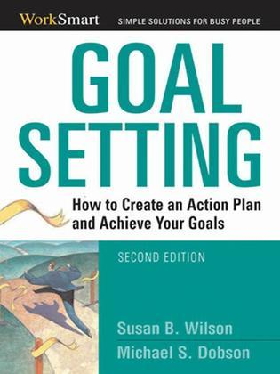 Goal Setting: How to Create an Action Plan and Achieve Your Goals