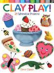 Clay Play!: 24 Whimsical Projects