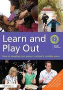 Learn and Play Out: How to develop your primary school's outside space
