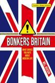 Bonkers Britain: What Drives You Nuts about Modern Life