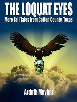 The Loquat Eyes: More Tall Tales from Cotton County, Texas