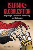 Islamic Globalization: Pilgrimage, Capitalism, Democracy, and Diplomacy