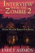 Interview with the Zombie 2 - When Winter Bared Our Bones