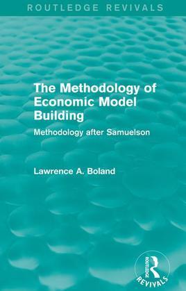 The Methodology of Economic Model Building (Routledge Revivals): Methodology after Samuelson