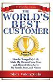 The World's Best Customer: How It Changed My Life, Made My Dreams Come True, And Allowed Me To Serve My Family, State, And Nation