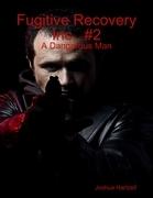Fugitive Recovery Inc., #2: A Dangerous Man