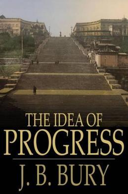 The Idea of Progress: An Inquiry Into Its Origin and Growth