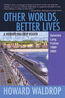 Other Worlds, Better Lives: Selected Long Fiction, 1989-2003
