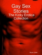 Gay Sex Stories: The Kinky Erotica Collection
