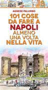 101 cose da fare a Napoli almeno una volta nella vita