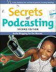 Secrets of Podcasting, Second Edition: Audio Blogging for the Masses