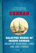 Selected Works of Joseph Conrad: Heart of Darkness, Lord Jim, and Others