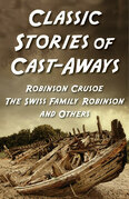 Classic Stories of Cast-Aways: Robinson Crusoe, The Swiss Family Robinson, and O