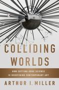 Colliding Worlds: How Cutting-Edge Science Is Redefining Contemporary Art