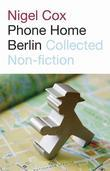 Phone Home Berlin: Collected Non-Fiction