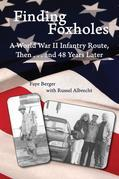 Finding Foxholes: A World War II Infantry Route, Then . . . and 48 Years Later