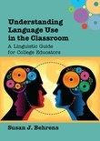 Understanding Language Use in the Classroom: A Linguistic Guide for College Educators