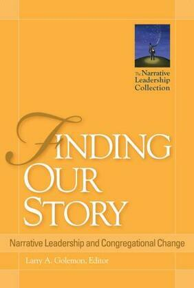 Finding Our Story: Narrative Leadership and Congregational Change