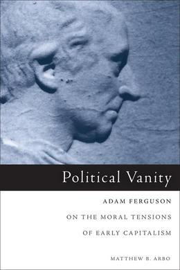 Political Vanity: Adam Ferguson on the Moral Tensions of Early Capitalism