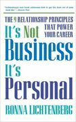 It's Not Business, It's Personal: The 9 Relationship Principles That Power Your Career