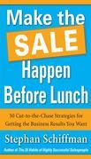 Make the Sale Happen Before Lunch: 50 Cut-to-the-Chase Strategies for Getting the Business Results You Want (PAPERBACK)