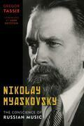 Nikolay Myaskovsky: The Conscience of Russian Music