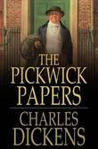 The Pickwick Papers: Or, The Posthumous Papers of the Pickwick Club