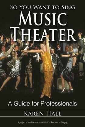 So You Want to Sing Music Theater: A Guide for Professionals