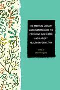 The Medical Library Association Guide to Providing Consumer and Patient Health Information