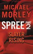 Spree: Slayer Rising: Part Two