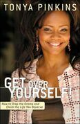 Get Over Yourself!: How to Drop the Drama and Claim the Life You Deserve