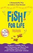 Fish! for Life: A Remarkable Way to Achieve Your Dreams