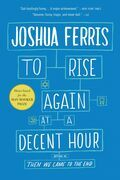 To Rise Again at a Decent Hour: A Novel