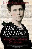 Did She Kill Him?: A Sensational Tale of Deception, Adultery and Arsenic