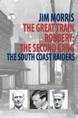 The Great Train Robbery: The Second Gang: The South Coast Raiders