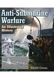 Anti-Submarine Warfare: An Illustrated History
