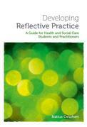 Developing Reflective Practice: A Guide for Students and Practitioners of Health and Social Care
