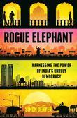 Rogue Elephant: Harnessing the Power of India¿s Unruly Democracy