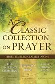 A Classic Collection on Prayer (eBook): Three Timeless Classics in One