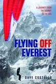 Flying Off Everest: A Journey from the Summit to the Sea