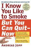 I Know You Like to Smoke, But You Can Quit-Now: Stop Smoking in 30 Days
