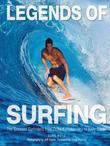 Legends of Surfing: The Greatest Surfriders from Duke Kahanamoku to Kelly Slater