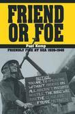 Friend or Foe: Friendly Fire at Sea 1939-1945