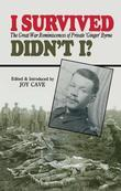 I Survived, Didn't I?: The Great War Reminiscences of Private 'Ginger' Byrne