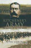 Kitchener's Army: The Raising of the New Armies 1914 - 1916