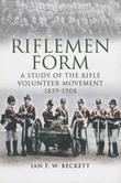 Riflemen Form: A Study of the Rifle Volunteer Movement 1859-1908