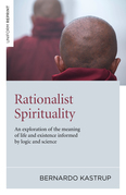 Rationalist Spirituality: An Exploration of the Meaning of Life and Existence Informed by Logic and Science