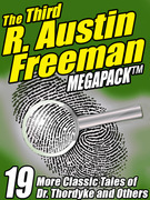 The Third R. Austin Freeman Megapack: 19 Mystery Tales of Dr. Thorndyke & Others