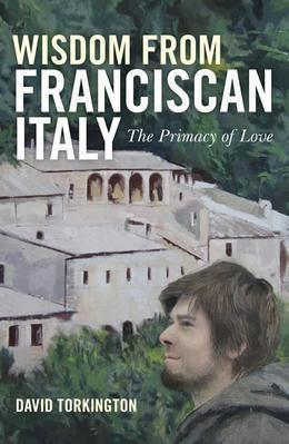 Wisdom From Franciscan Italy: The